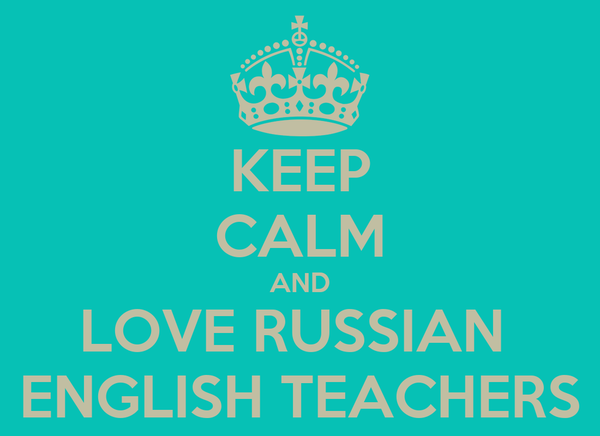 KEEP CALM AND LOVE RUSSIAN  ENGLISH TEACHERS