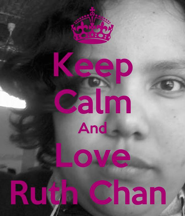 Keep Calm And Love Ruth Chan