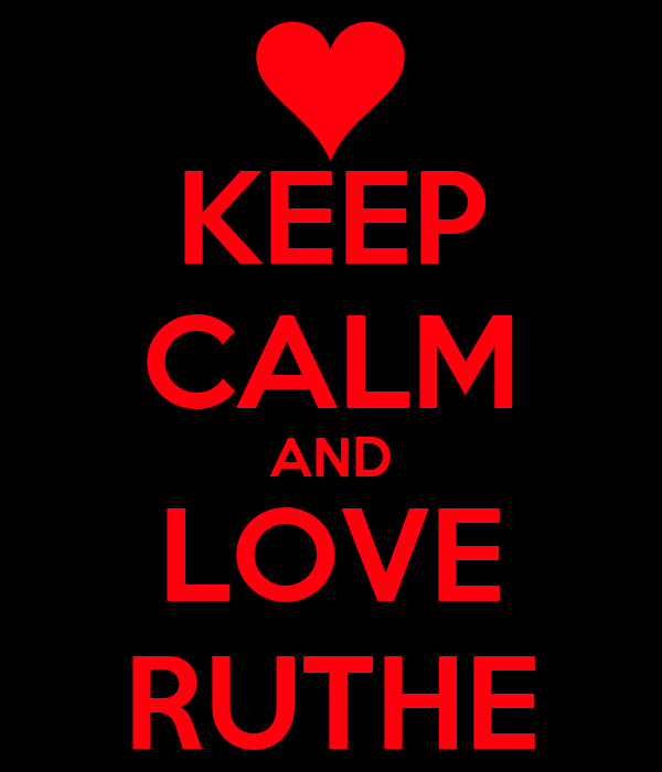 KEEP CALM AND LOVE RUTHE