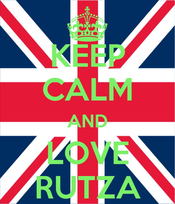KEEP CALM AND LOVE RUTZA