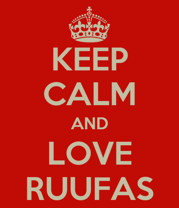 KEEP CALM AND LOVE RUUFAS
