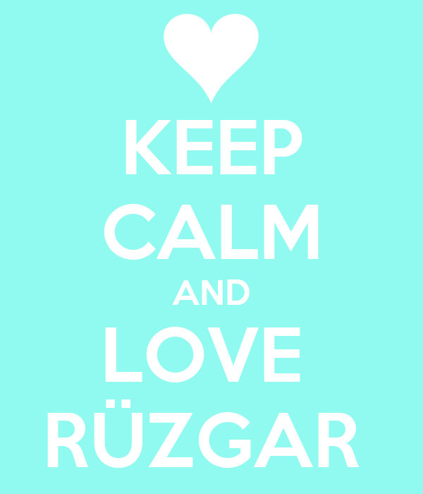 KEEP CALM AND LOVE  RÜZGAR
