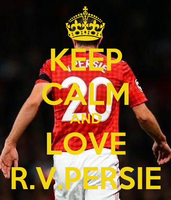 KEEP CALM AND LOVE R.V.PERSIE