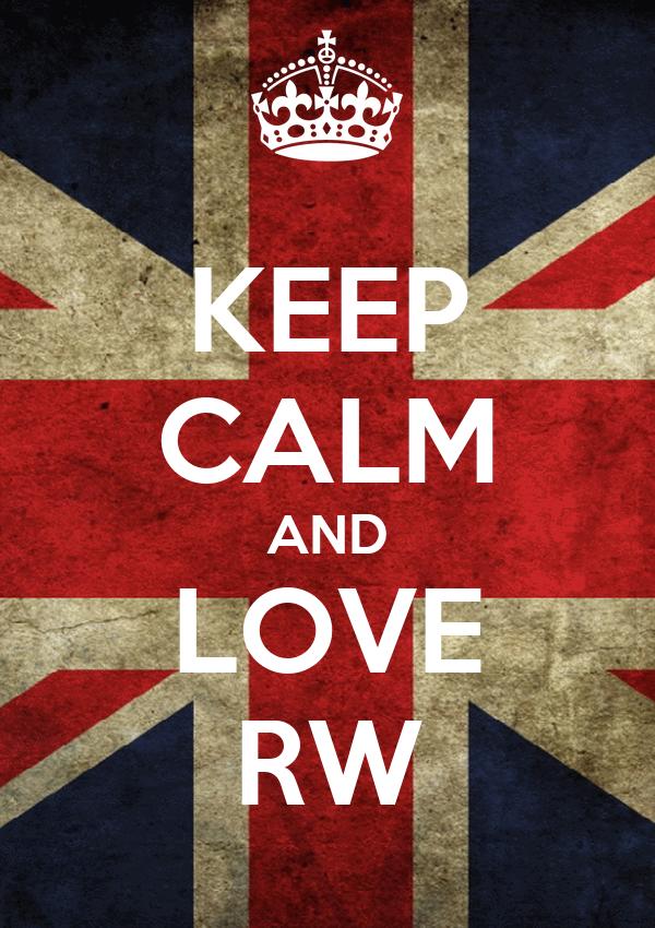 KEEP CALM AND LOVE RW