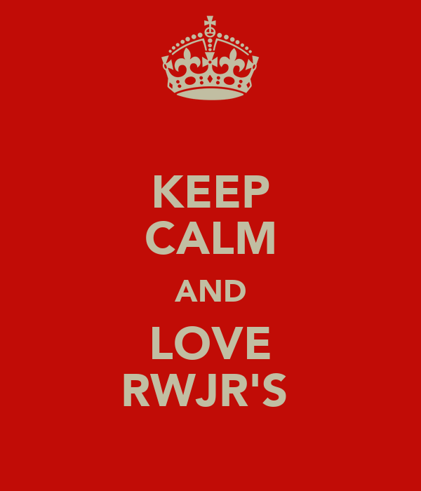 KEEP CALM AND LOVE RWJR'S