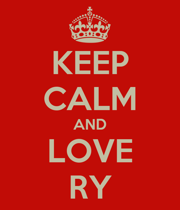 KEEP CALM AND LOVE RY