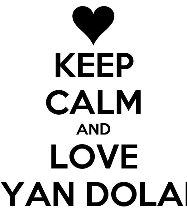 KEEP CALM AND LOVE RYAN DOLAN