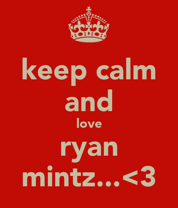 keep calm and love ryan mintz...<3
