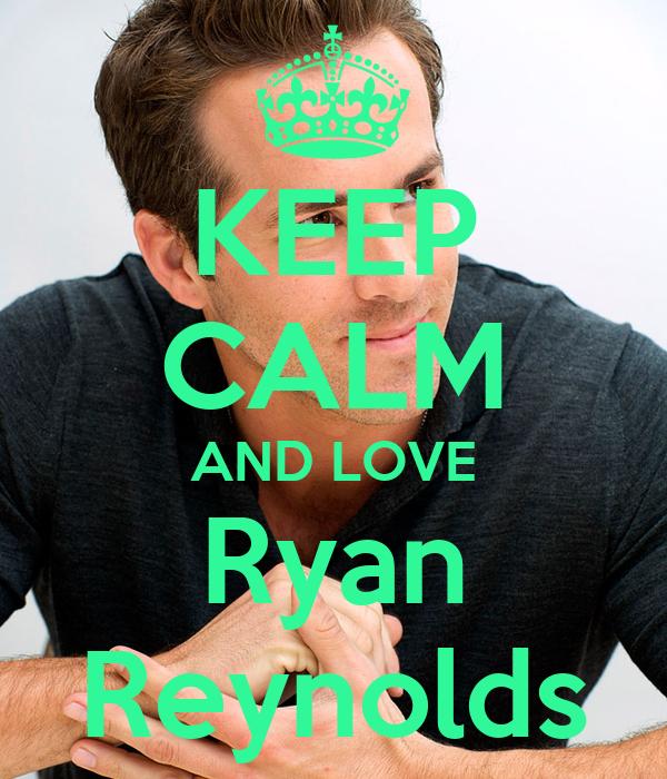 KEEP CALM AND LOVE Ryan Reynolds