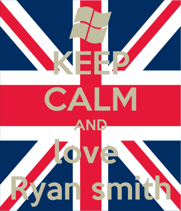 KEEP CALM AND love  Ryan smith