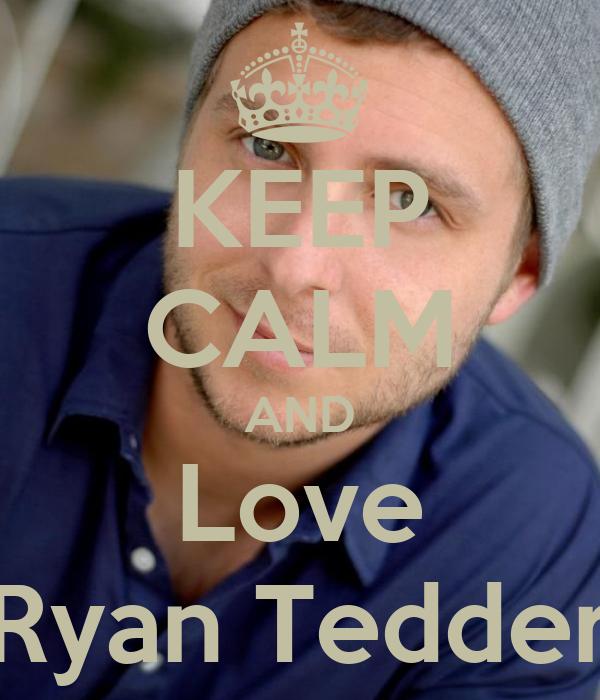 KEEP CALM AND Love Ryan Tedder