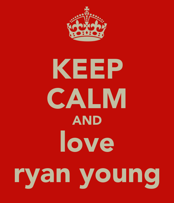KEEP CALM AND love ryan young