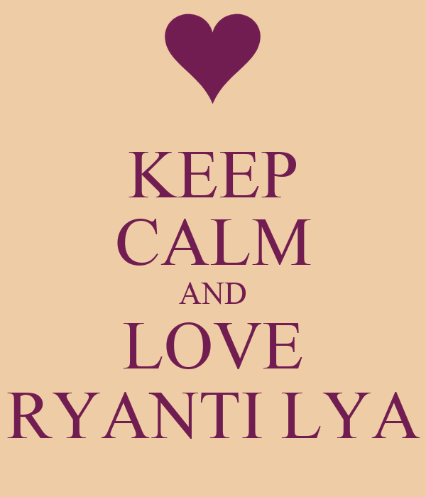 KEEP CALM AND LOVE RYANTI LYA