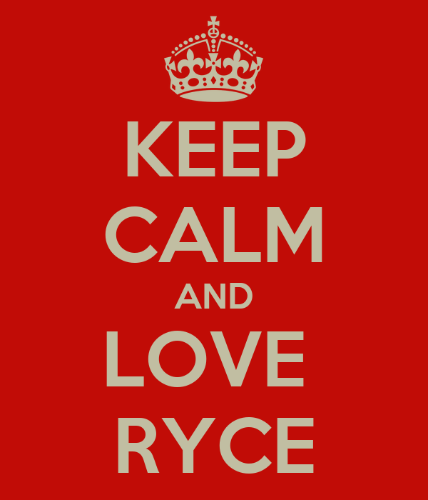 KEEP CALM AND LOVE  RYCE