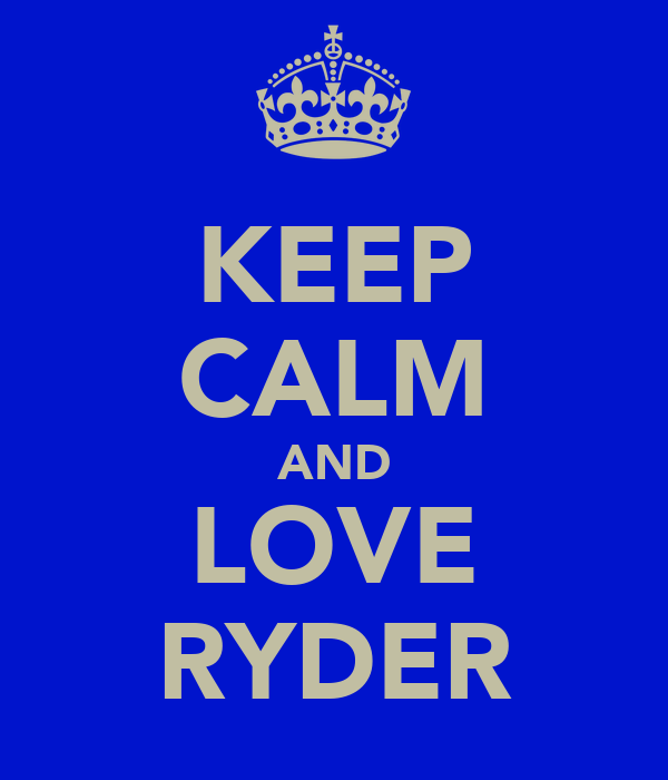 KEEP CALM AND LOVE RYDER