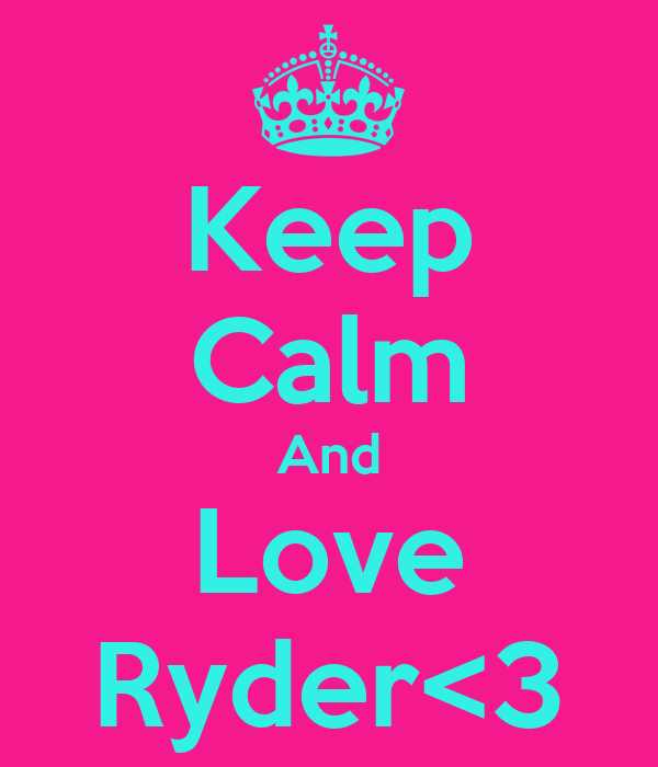 Keep Calm And Love Ryder<3