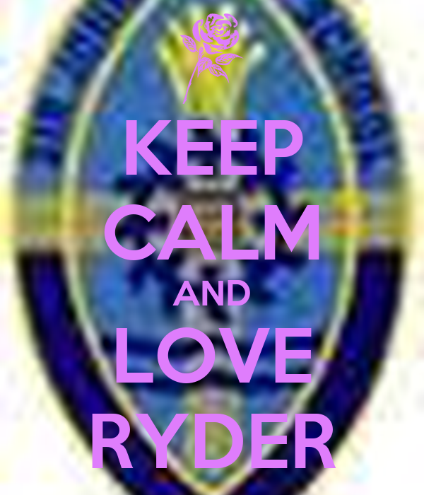 KEEP CALM AND LOVE RYDER