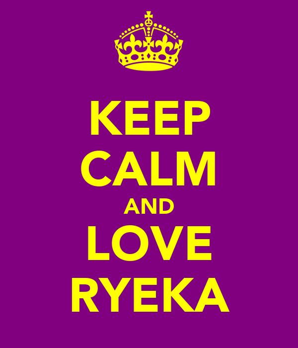 KEEP CALM AND LOVE RYEKA