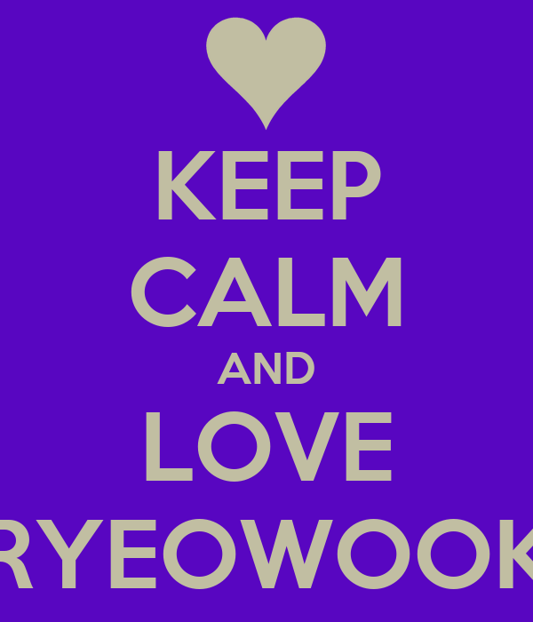 KEEP CALM AND LOVE RYEOWOOK