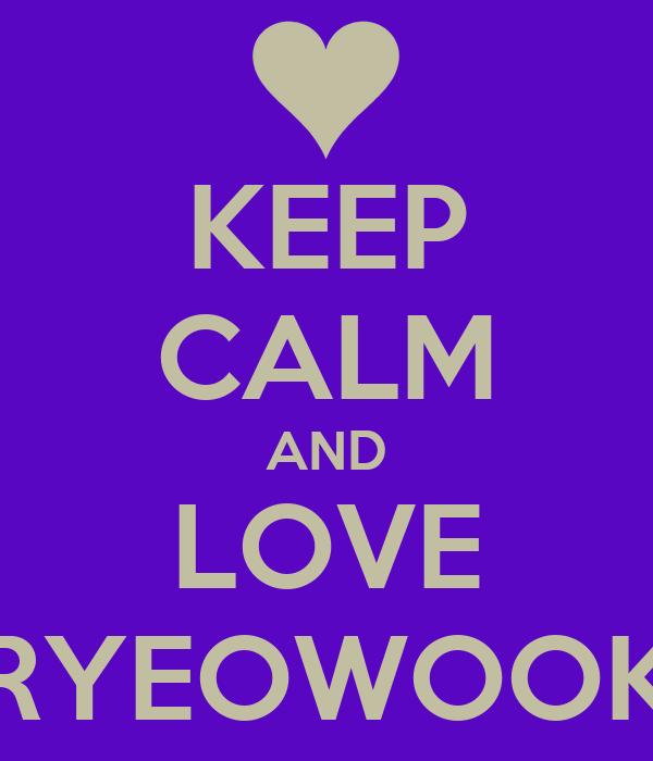 KEEP CALM AND LOVE RYEOWOOK