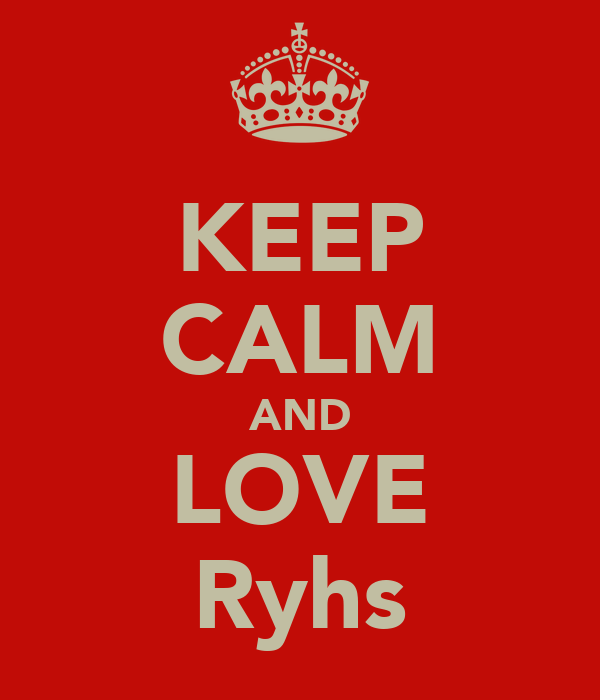 KEEP CALM AND LOVE Ryhs