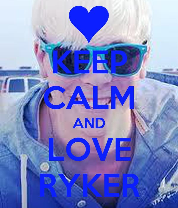 KEEP CALM AND LOVE RYKER