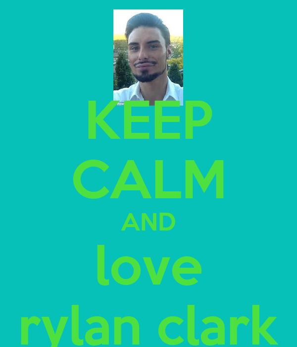 KEEP CALM AND love rylan clark