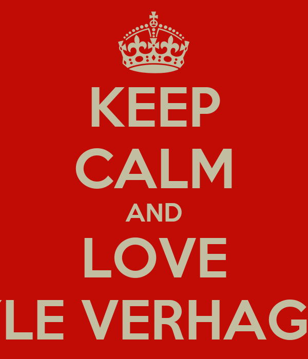 KEEP CALM AND LOVE RYLE VERHAGEN