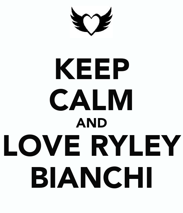 KEEP CALM AND LOVE RYLEY BIANCHI
