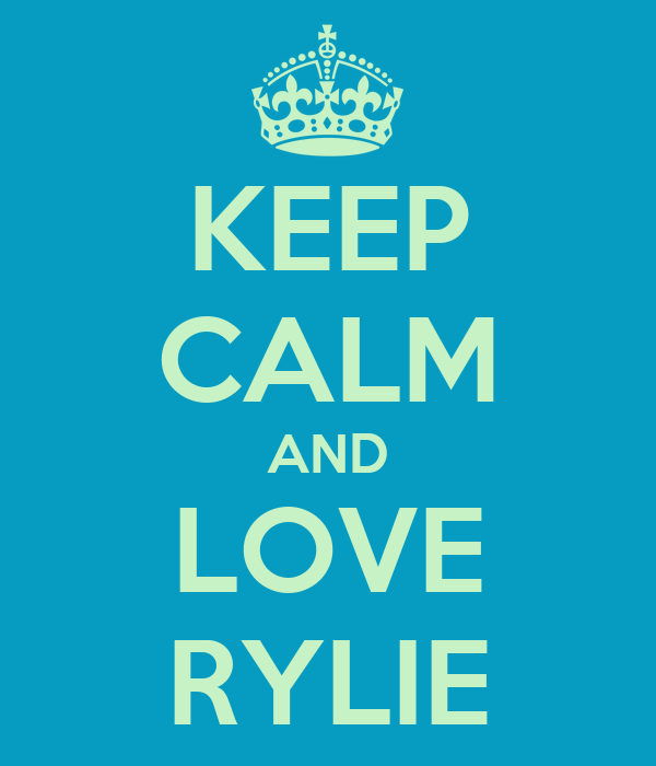 KEEP CALM AND LOVE RYLIE