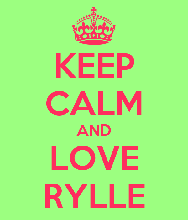 KEEP CALM AND LOVE RYLLE