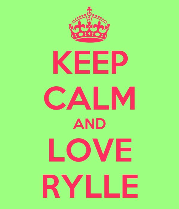 KEEP CALM AND LOVE RYLLE