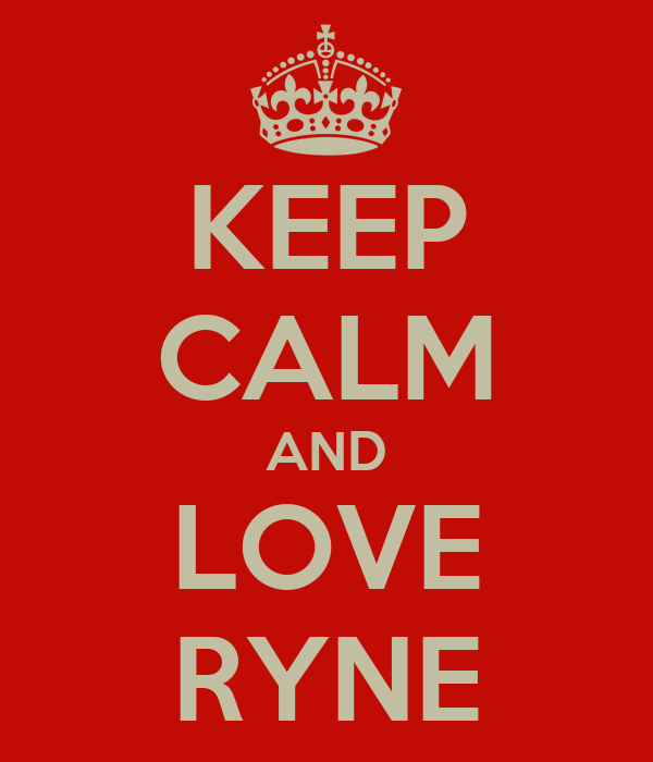 KEEP CALM AND LOVE RYNE