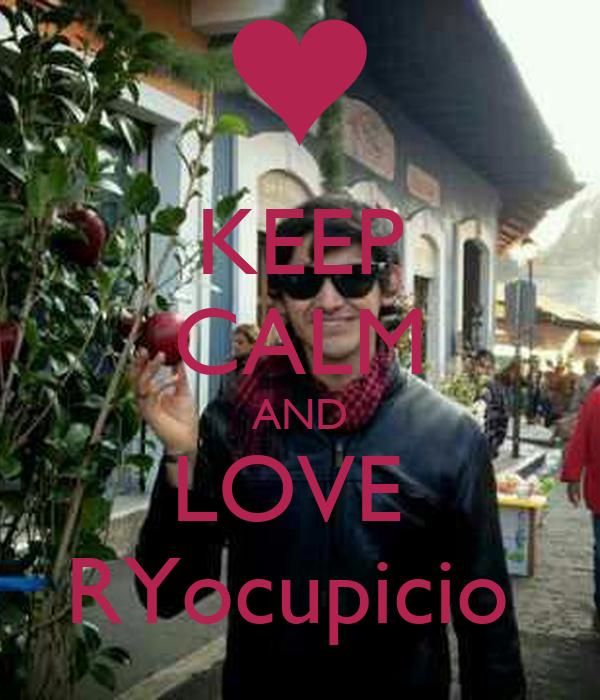 KEEP CALM AND LOVE  RYocupicio