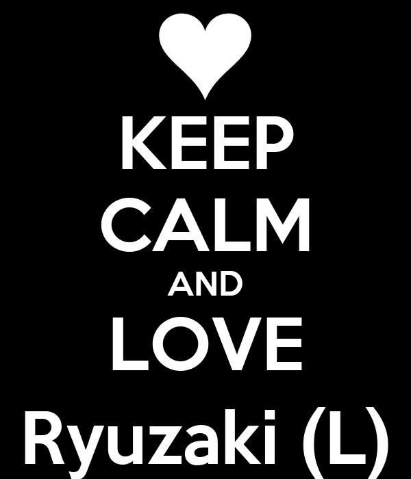 KEEP CALM AND LOVE Ryuzaki (L)