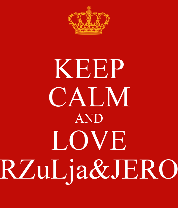 KEEP CALM AND LOVE RZuLja&JERO