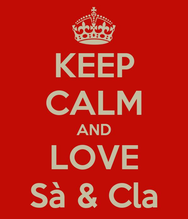 KEEP CALM AND LOVE Sà & Cla