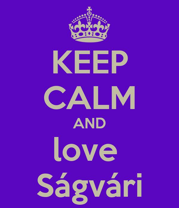KEEP CALM AND love  Ságvári