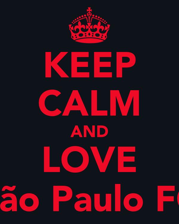 KEEP CALM AND LOVE São Paulo FC