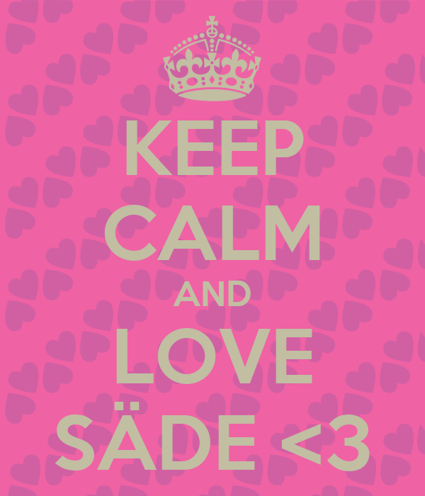KEEP CALM AND LOVE SÄDE <3
