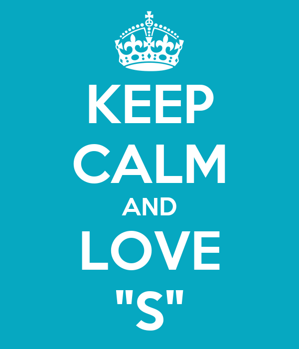 "KEEP CALM AND LOVE ""S"""