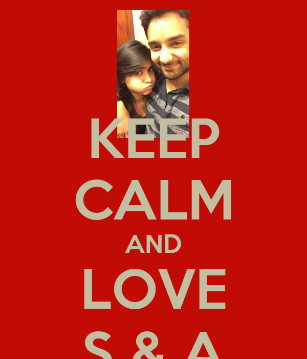 KEEP CALM AND LOVE S & A