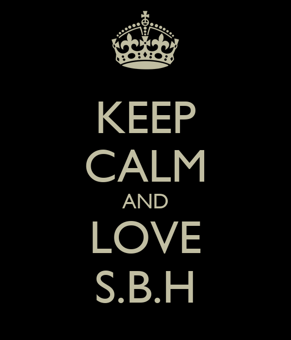 KEEP CALM AND LOVE S.B.H