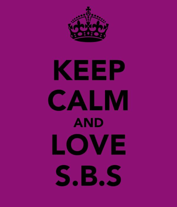 KEEP CALM AND LOVE S.B.S