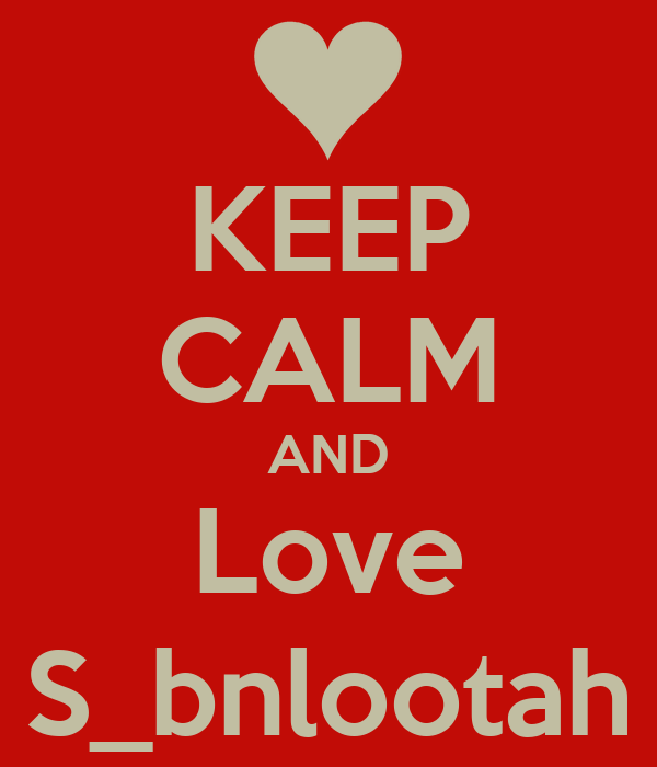 KEEP CALM AND Love S_bnlootah