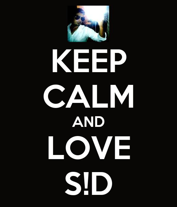 KEEP CALM AND LOVE S!D