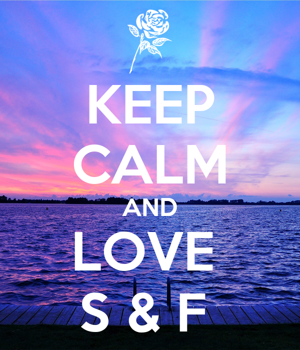 KEEP CALM AND LOVE  S & F