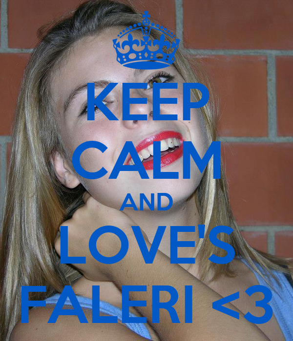 KEEP CALM AND LOVE'S FALERI <3