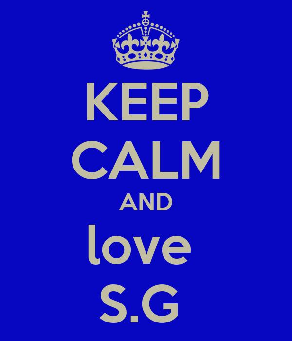 KEEP CALM AND love  S.G