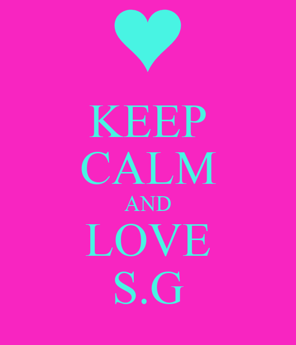 KEEP CALM AND LOVE S.G
